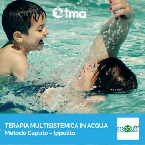 TMA - TERAPIA MULTISISTEMICA IN ACQUA Metodo Caputo – Ippolito