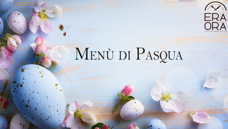 Menù pranzo di Pasqua - ERA ORA