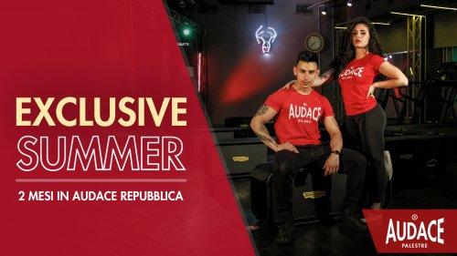 EXCLUSIVE SUMMER - 2 Mesi in Audace Repubblica