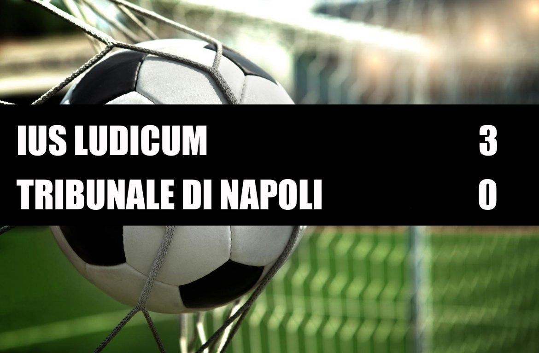 Ius Ludicum - Tribunale di Napoli  3-0