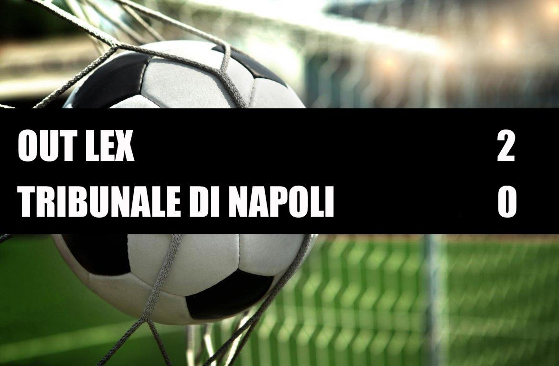 Out Lex - Tribunale di Napoli  2-0